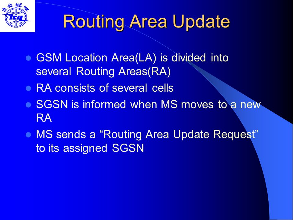 Routing Area Update GSM Location Area(LA) is divided into several Routing Areas(RA) RA consists of several cells.