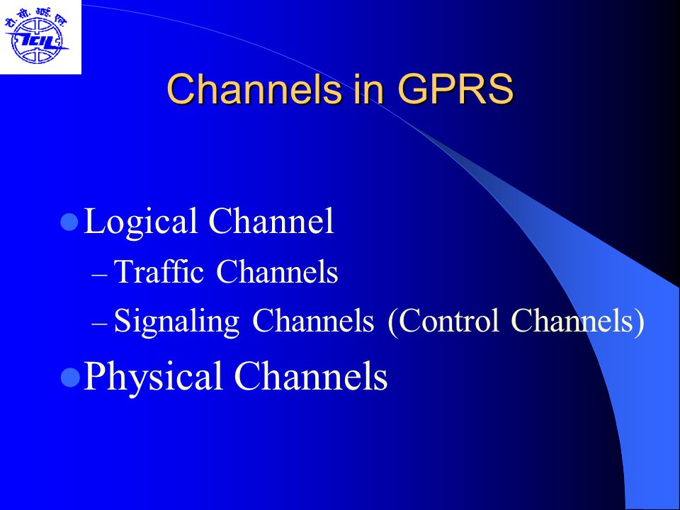 Channels in GPRS Physical Channels Logical Channel Traffic Channels