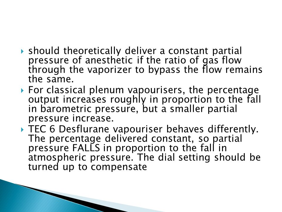 should theoretically deliver a constant partial pressure of anesthetic if the ratio of gas flow through the vaporizer to bypass the flow remains the same.