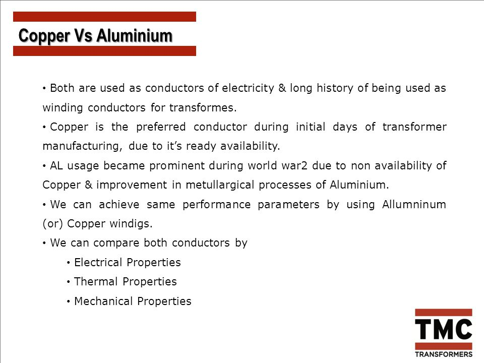 Copper Vs Aluminium Both are used as conductors of electricity & long history of being used as winding conductors for transformes.