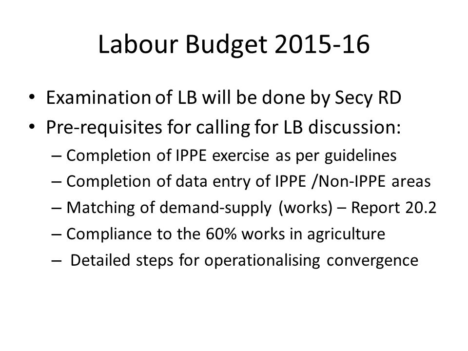 Labour Budget 2015-16 Examination of LB will be done by Secy RD