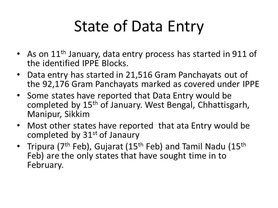 State of Data Entry As on 11th January, data entry process has started in 911 of the identified IPPE Blocks.