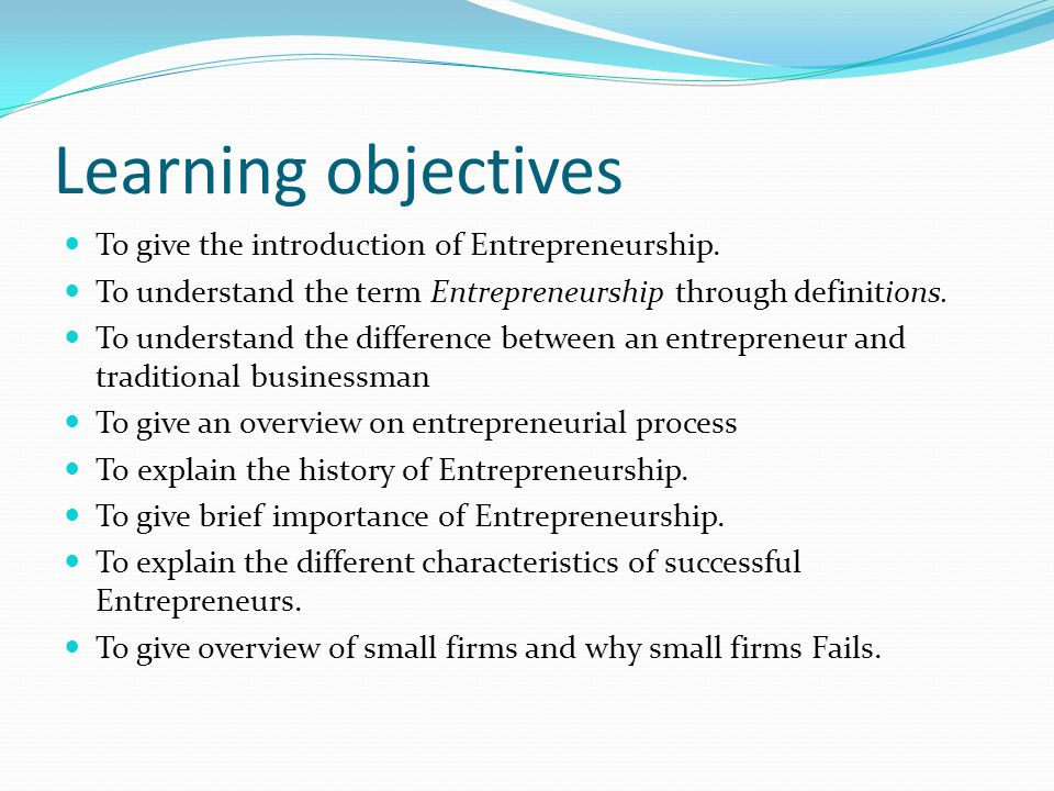 Learning objectives To give the introduction of Entrepreneurship.