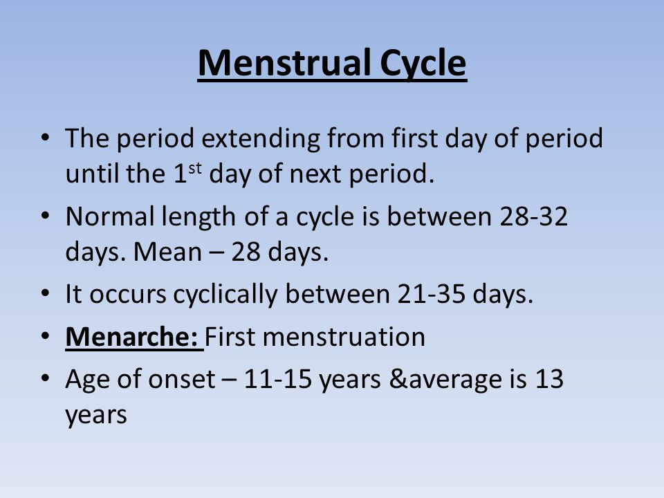 Menstrual Cycle The period extending from first day of period until the 1st day of next period.