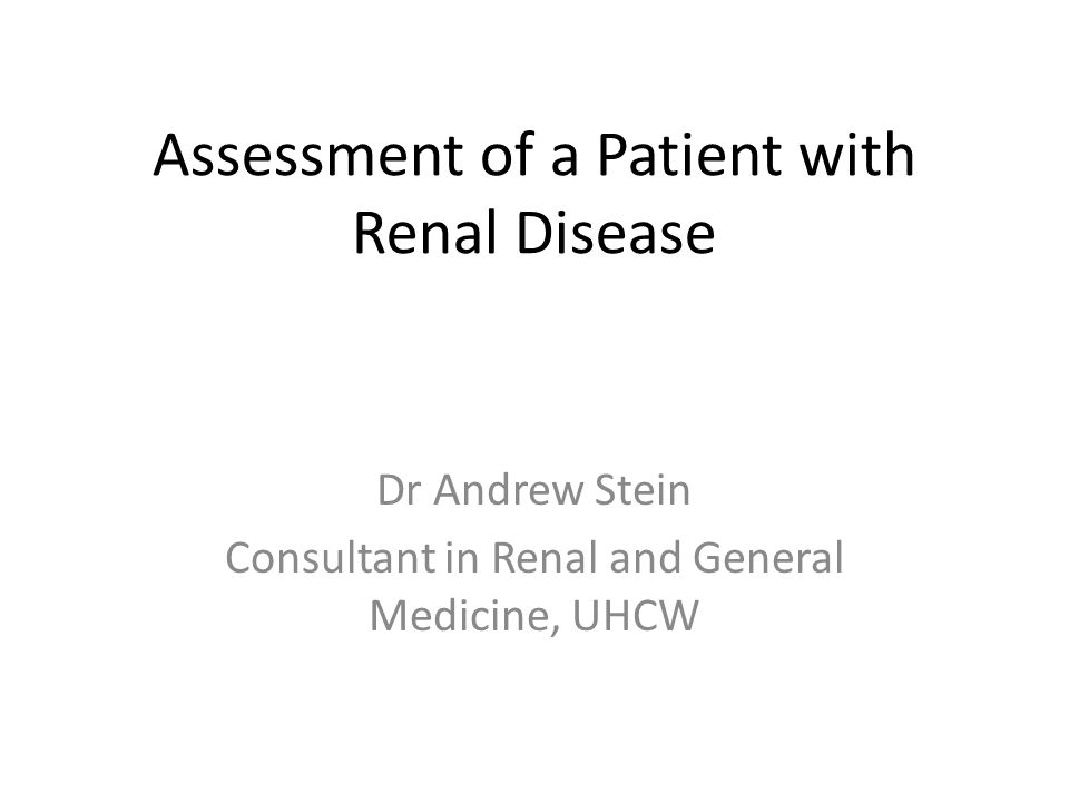 Assessment of a Patient with Renal Disease