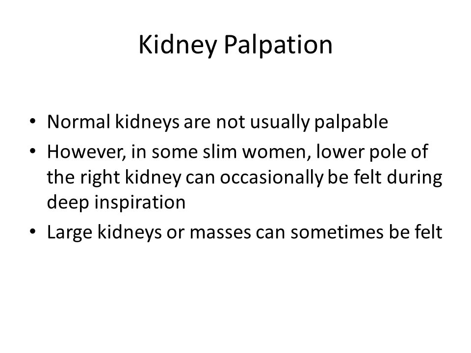 Kidney Palpation Normal kidneys are not usually palpable