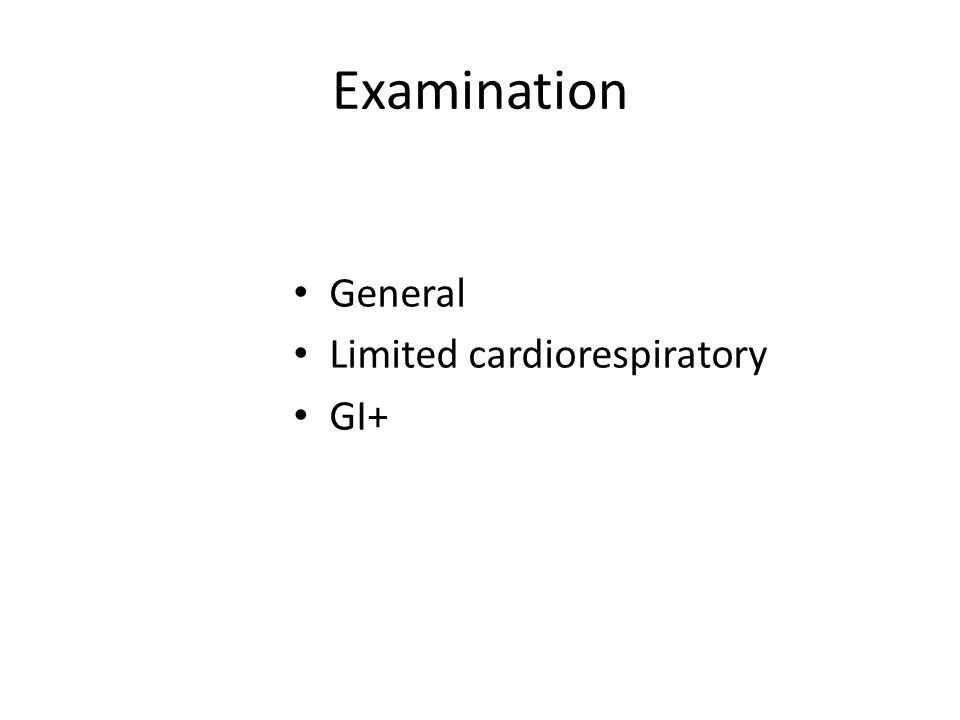Examination General Limited cardiorespiratory GI+