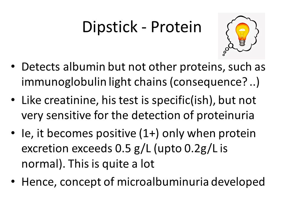 Dipstick - Protein Detects albumin but not other proteins, such as immunoglobulin light chains (consequence ..)