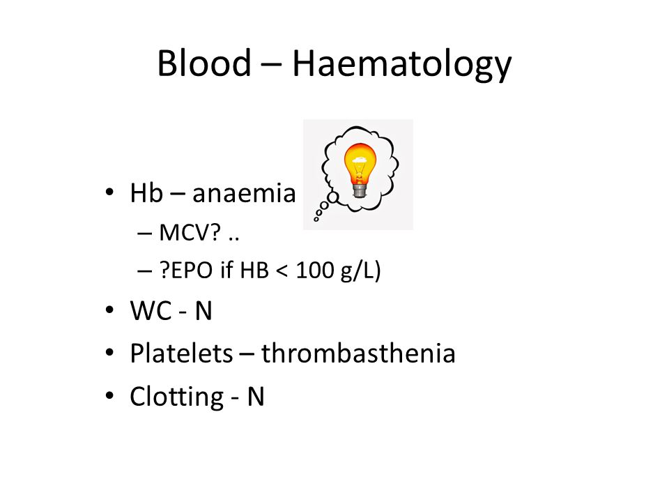 Blood – Haematology Hb – anaemia WC - N Platelets – thrombasthenia