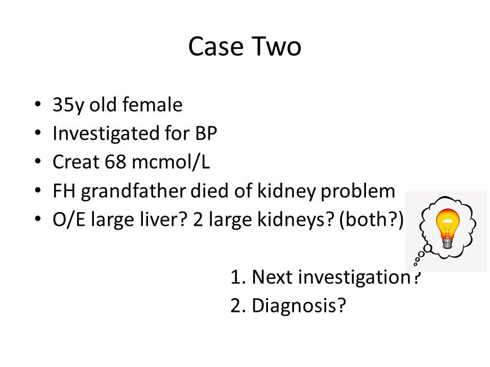 Case Two 35y old female Investigated for BP Creat 68 mcmol/L
