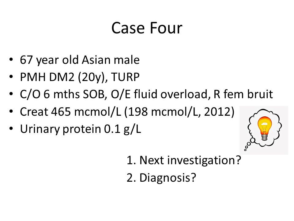 Case Four 67 year old Asian male PMH DM2 (20y), TURP