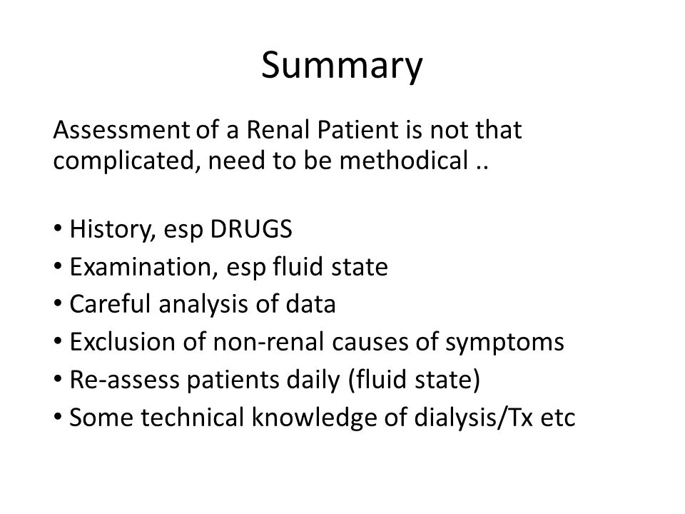 Summary Assessment of a Renal Patient is not that complicated, need to be methodical .. History, esp DRUGS.