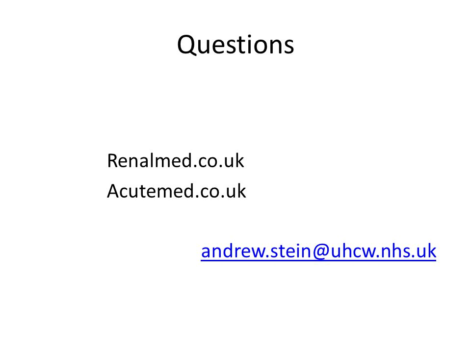 Questions Renalmed.co.uk Acutemed.co.uk andrew.stein@uhcw.nhs.uk