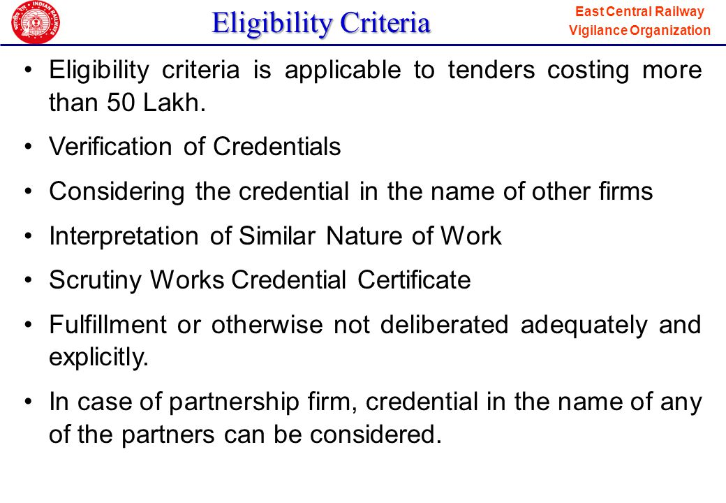 Eligibility Criteria Eligibility criteria is applicable to tenders costing more than 50 Lakh. Verification of Credentials.