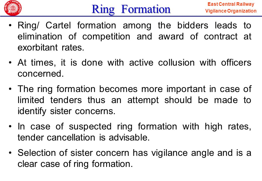 Ring Formation Ring/ Cartel formation among the bidders leads to elimination of competition and award of contract at exorbitant rates.