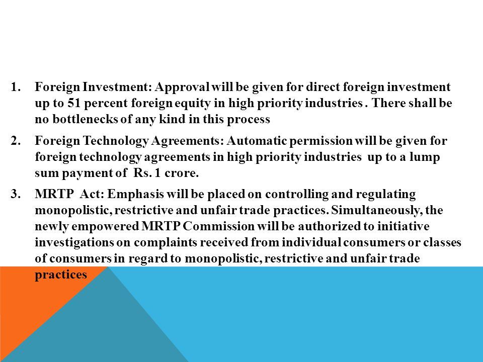 Foreign Investment: Approval will be given for direct foreign investment up to 51 percent foreign equity in high priority industries . There shall be no bottlenecks of any kind in this process