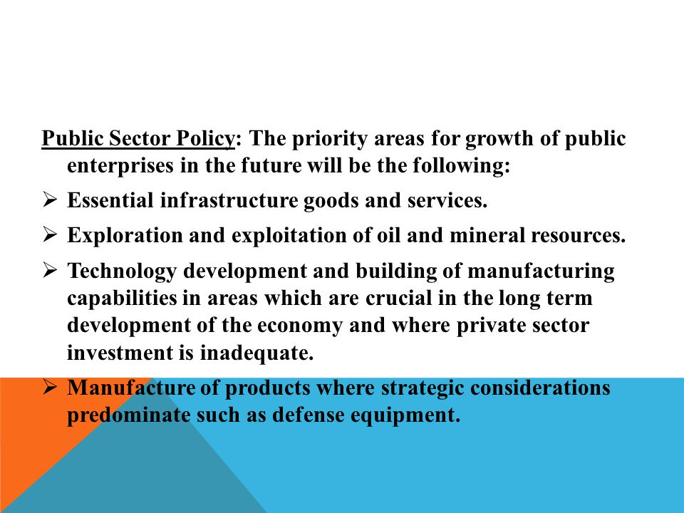 Public Sector Policy: The priority areas for growth of public enterprises in the future will be the following: