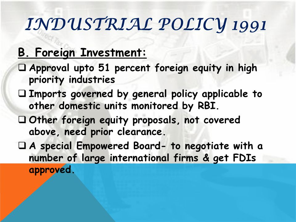 INDUSTRIAL POLICY 1991 B. Foreign Investment: