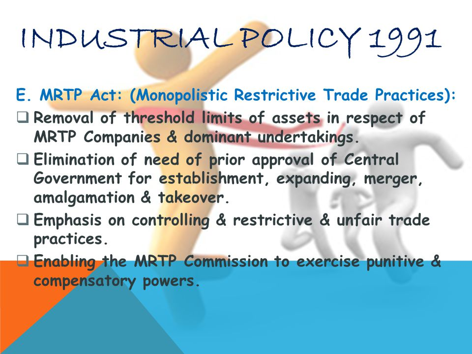 INDUSTRIAL POLICY 1991 E. MRTP Act: (Monopolistic Restrictive Trade Practices):