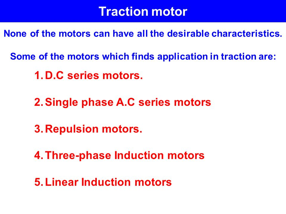 Traction motor D.C series motors. Single phase A.C series motors