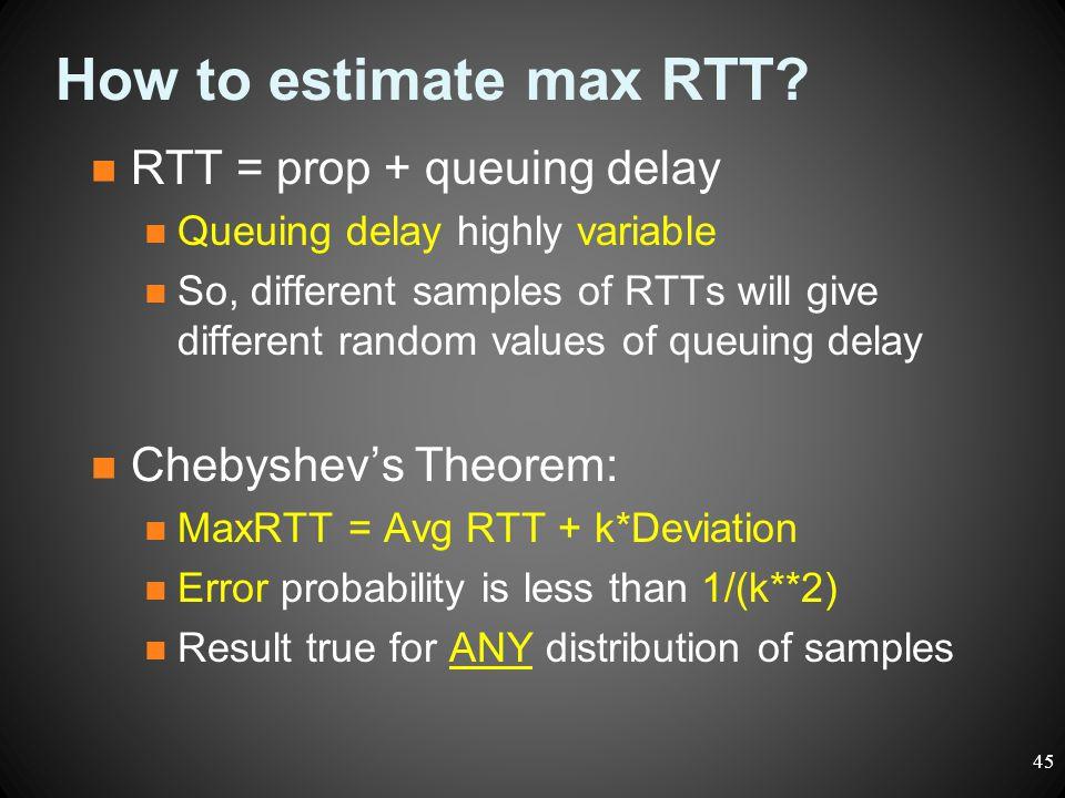 How to estimate max RTT RTT = prop + queuing delay