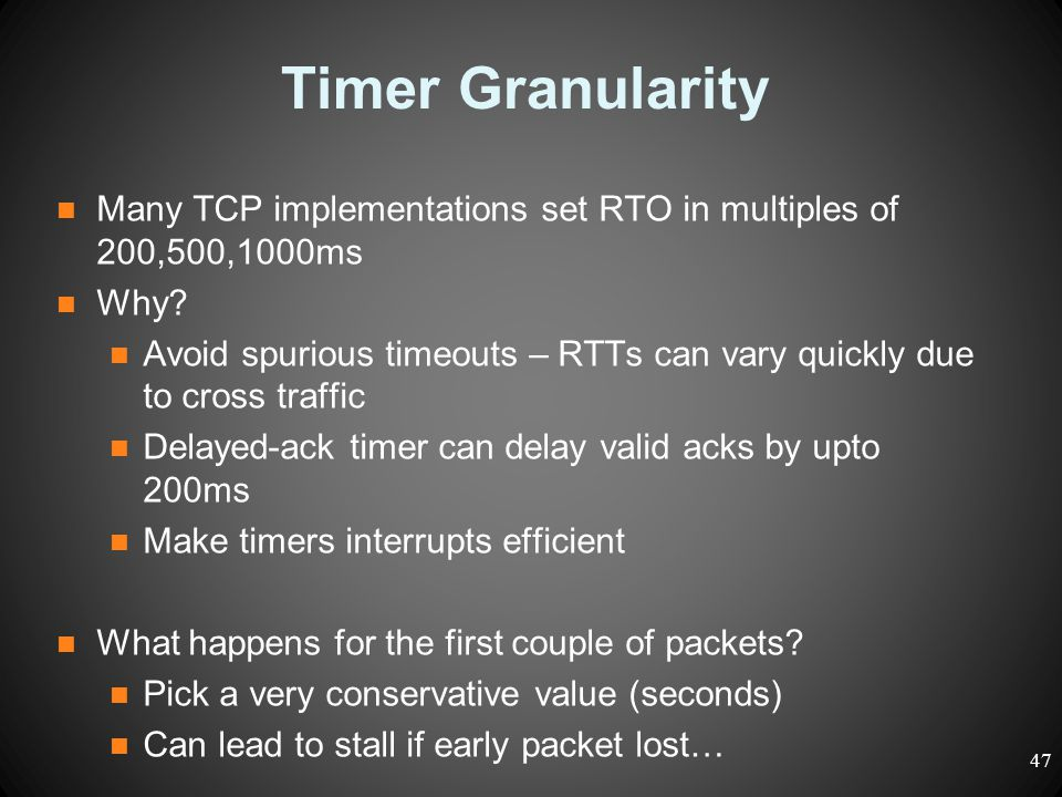Timer Granularity Many TCP implementations set RTO in multiples of 200,500,1000ms. Why