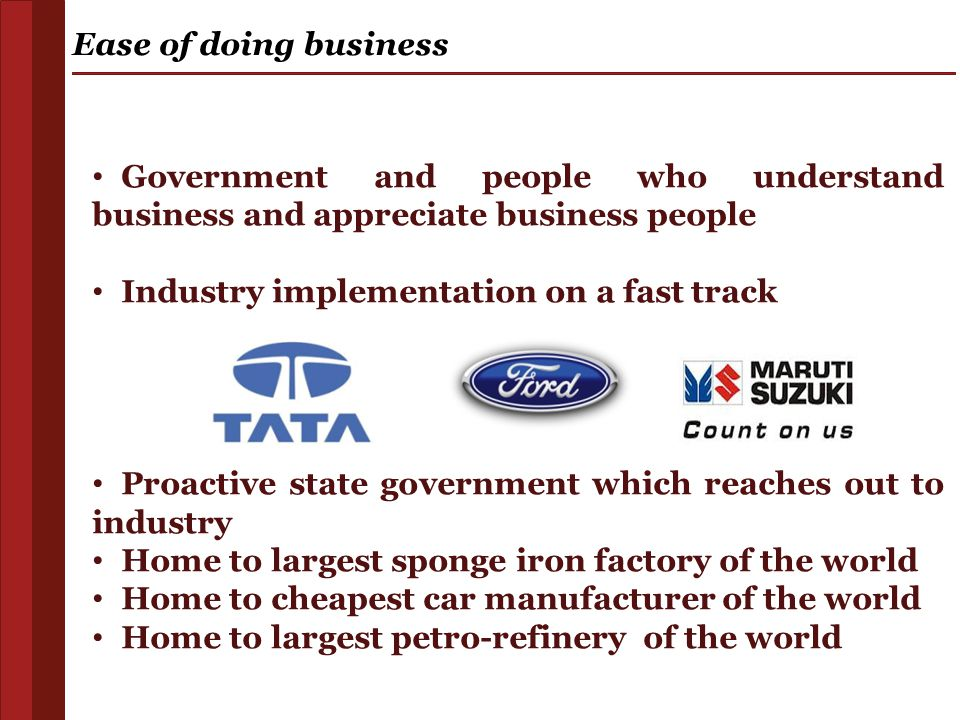 Ease of doing business Government and people who understand business and appreciate business people.