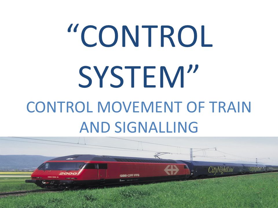 CONTROL SYSTEM CONTROL MOVEMENT OF TRAIN AND SIGNALLING