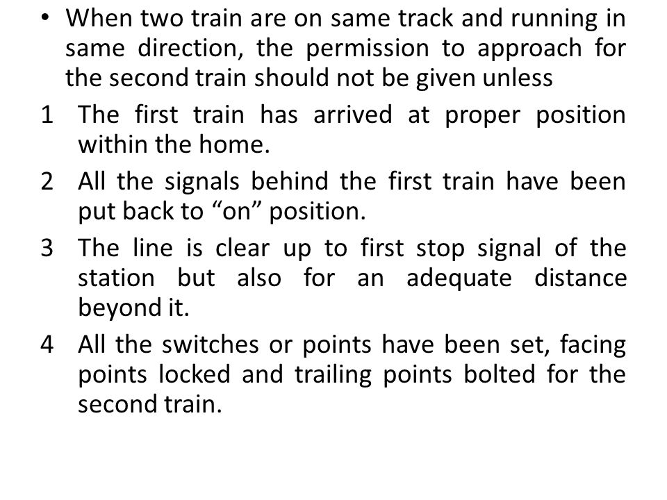 When two train are on same track and running in same direction, the permission to approach for the second train should not be given unless