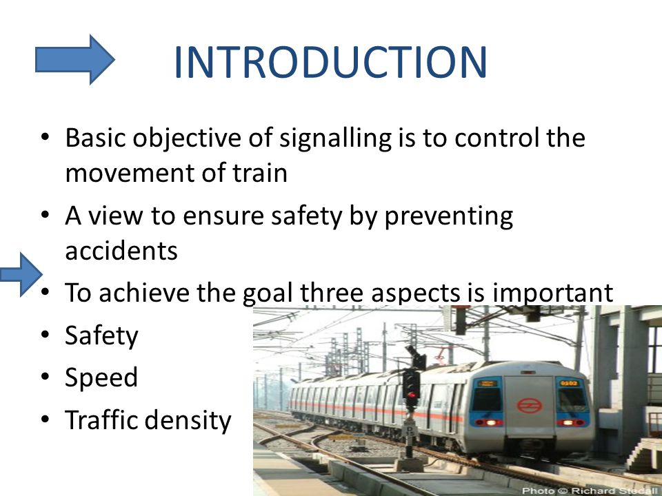 INTRODUCTION Basic objective of signalling is to control the movement of train. A view to ensure safety by preventing accidents.