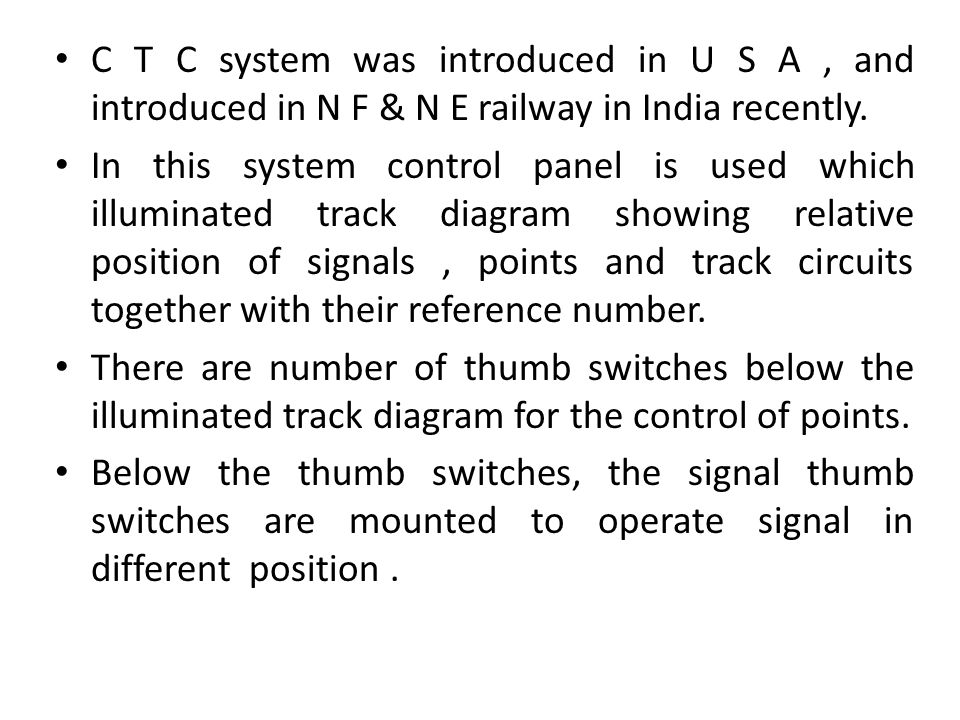 C T C system was introduced in U S A , and introduced in N F & N E railway in India recently.