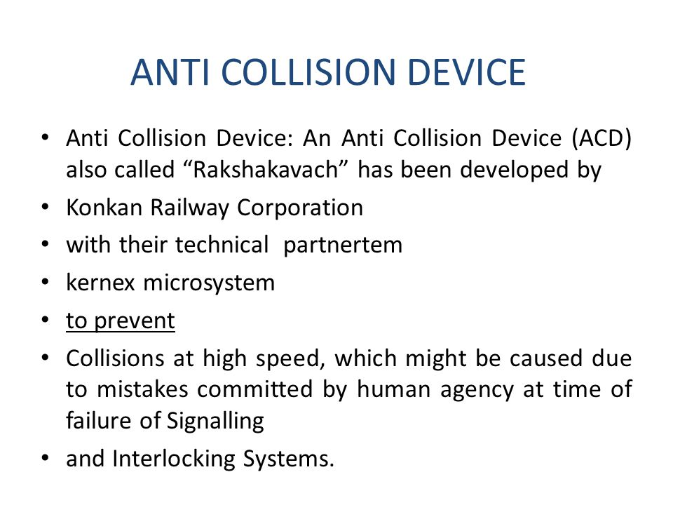ANTI COLLISION DEVICE Anti Collision Device: An Anti Collision Device (ACD) also called Rakshakavach has been developed by.