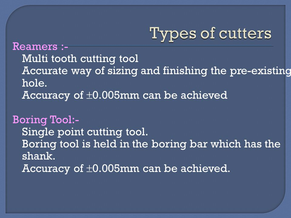 Types of cutters Reamers :- Multi tooth cutting tool