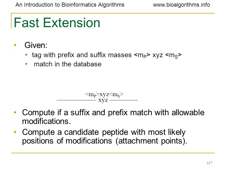 Fast Extension Given: tag with prefix and suffix masses <mP> xyz <mS> match in the database.