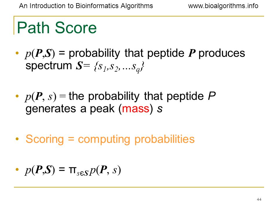 Path Score p(P,S) = probability that peptide P produces spectrum S= {s1,s2,…sq} p(P, s) = the probability that peptide P generates a peak (mass) s.