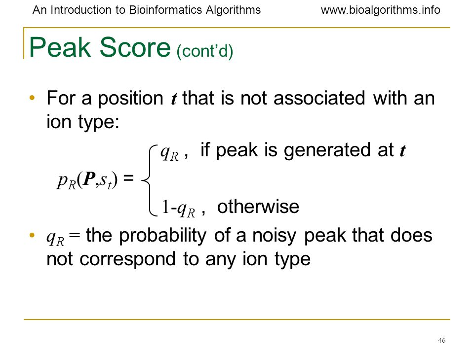 Peak Score (cont'd) For a position t that is not associated with an ion type: qR , if peak is generated at t.