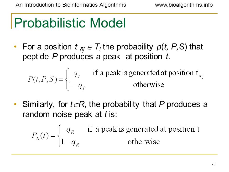 Probabilistic Model For a position t δj  Ti the probability p(t, P,S) that peptide P produces a peak at position t.