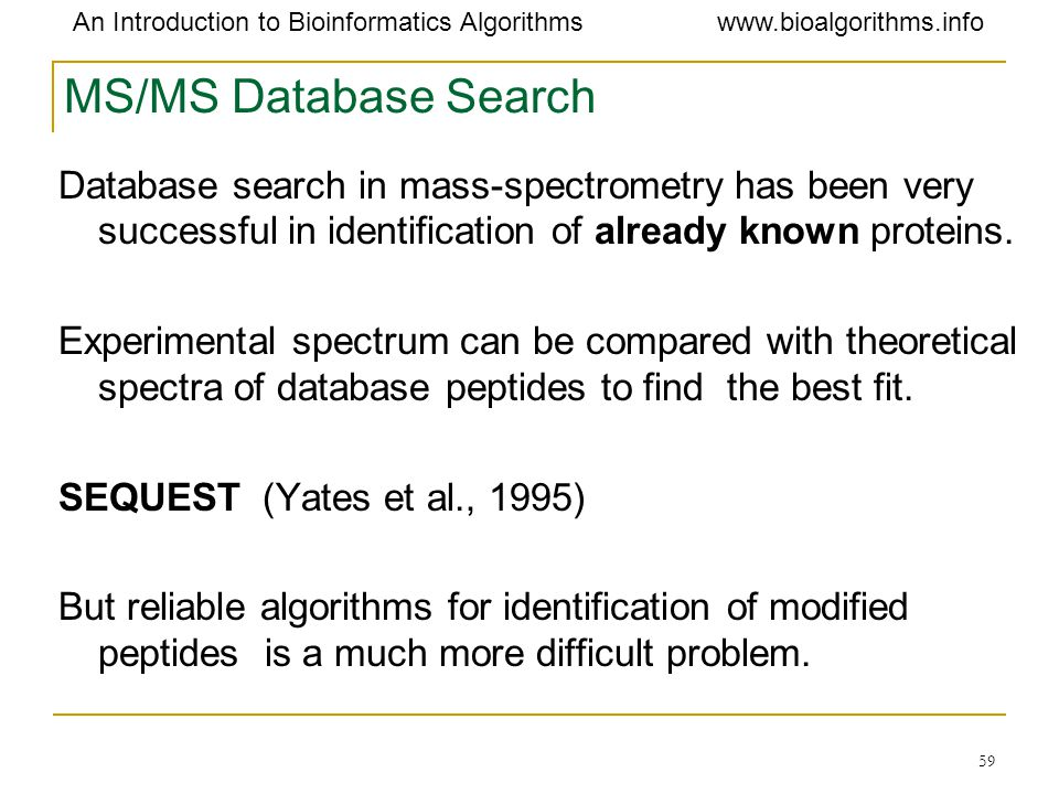 MS/MS Database Search Database search in mass-spectrometry has been very successful in identification of already known proteins.