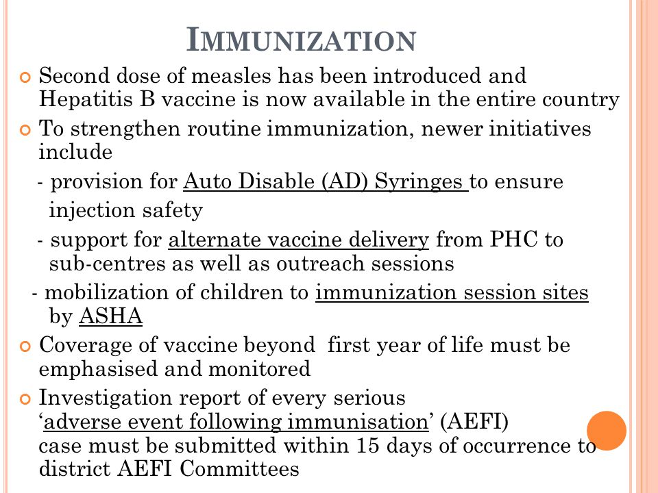 Immunization Second dose of measles has been introduced and Hepatitis B vaccine is now available in the entire country.