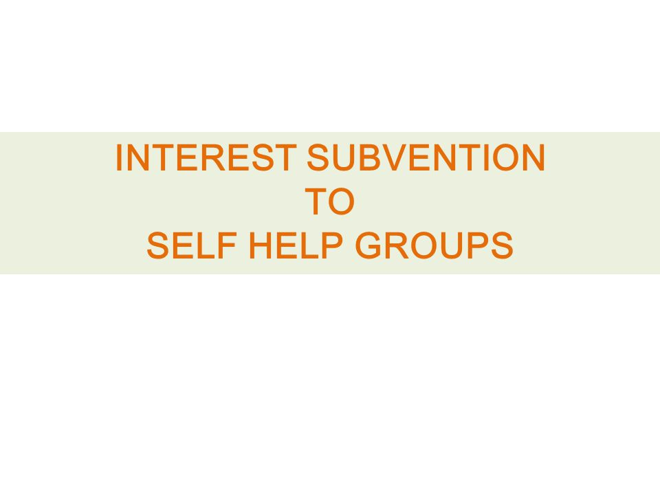 Interest Subvention to self help groups