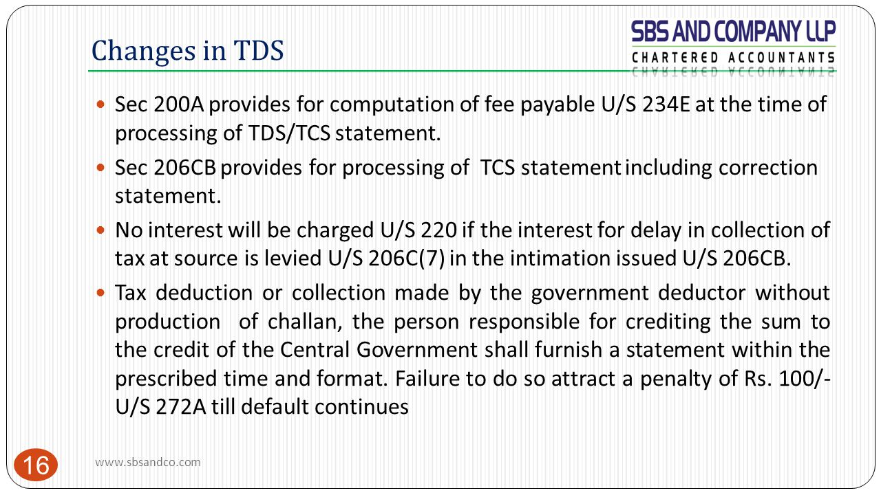 Changes in TDS Sec 200A provides for computation of fee payable U/S 234E at the time of processing of TDS/TCS statement.