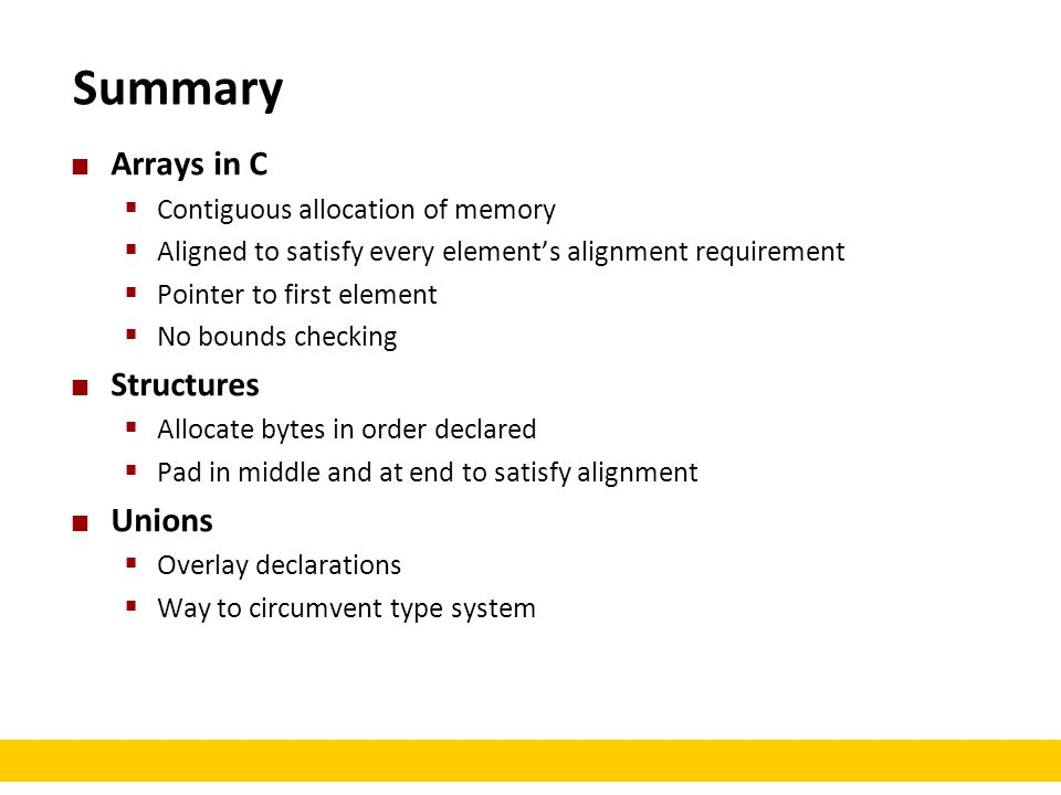 Summary Arrays in C Structures Unions Contiguous allocation of memory