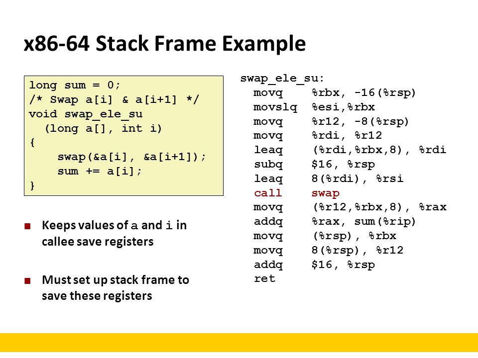 x86-64 Stack Frame Example swap_ele_su: movq %rbx, -16(%rsp) movslq %esi,%rbx. movq %r12, -8(%rsp)