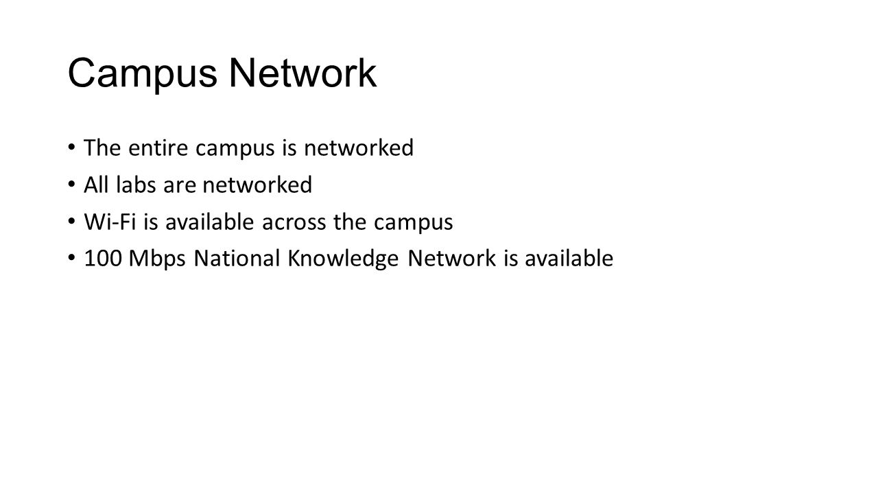 Campus Network The entire campus is networked All labs are networked