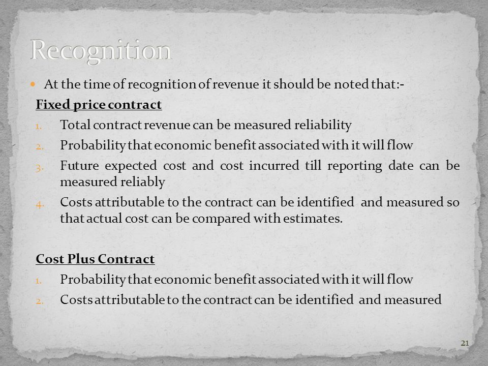 Recognition At the time of recognition of revenue it should be noted that:- Fixed price contract.