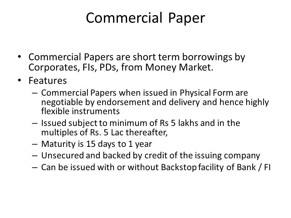 Commercial Paper Commercial Papers are short term borrowings by Corporates, FIs, PDs, from Money Market.