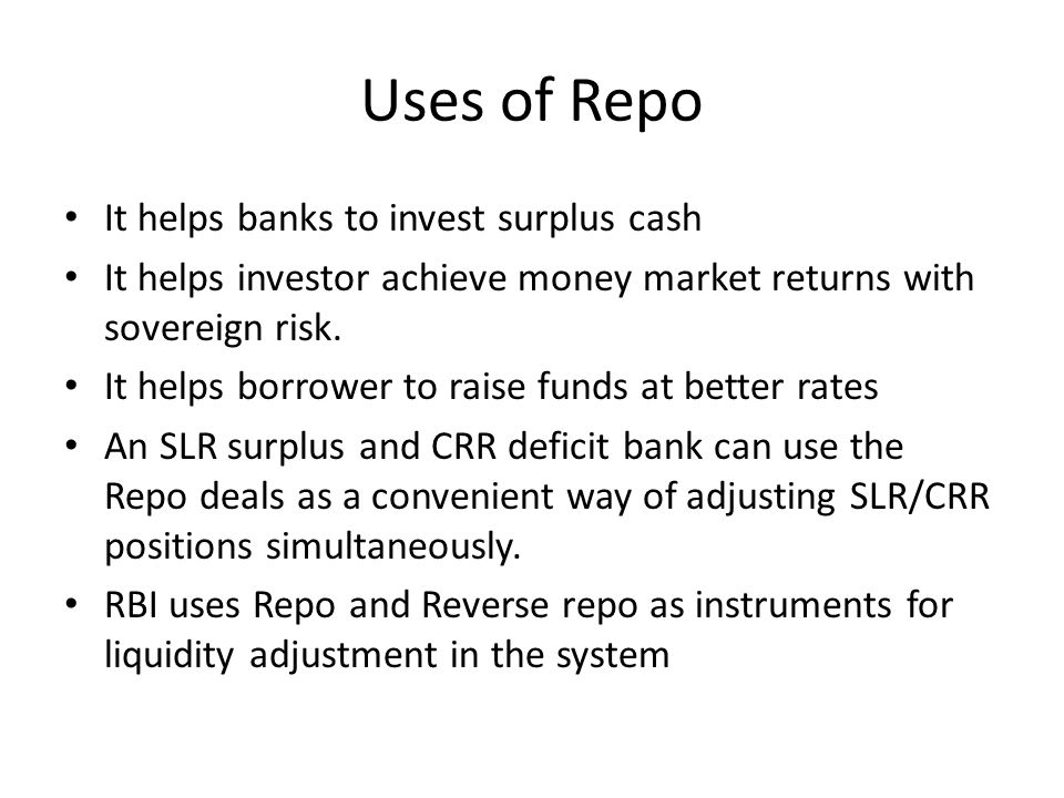 Uses of Repo It helps banks to invest surplus cash