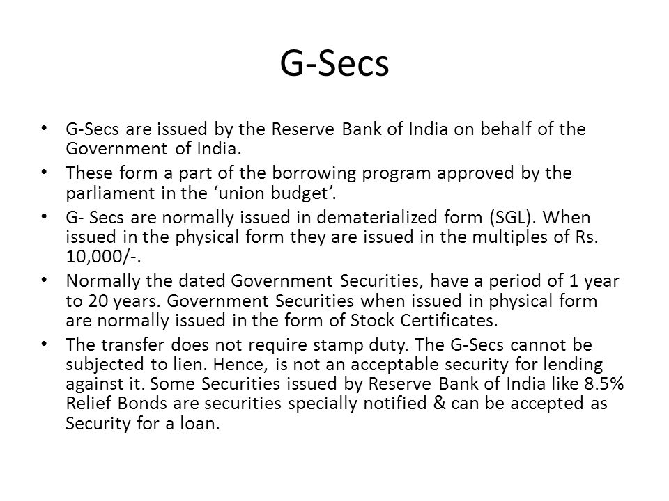 G-Secs G-Secs are issued by the Reserve Bank of India on behalf of the Government of India.
