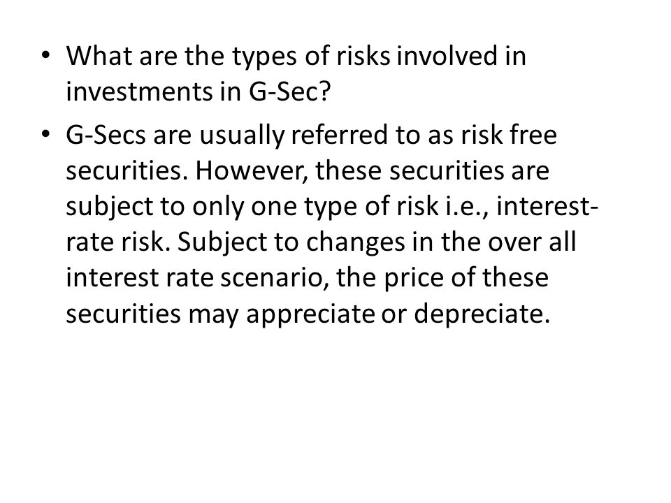 What are the types of risks involved in investments in G-Sec