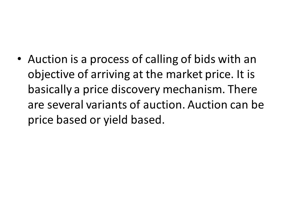 Auction is a process of calling of bids with an objective of arriving at the market price.